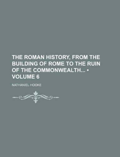 9781154064407: The Roman History, From the Building of Rome to the Ruin of the Commonwealth (Volume 6)