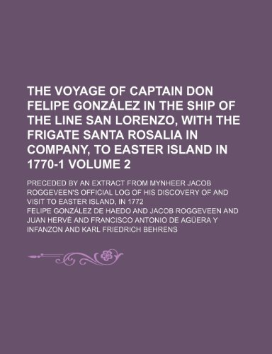 9781154070194: The Voyage of Captain Don Felipe Gonzalez in the Ship of the Line San Lorenzo, with the Frigate Santa Rosalia in Company, to Easter Island in 1770-1 ... Official Log of His Discovery of and Visit