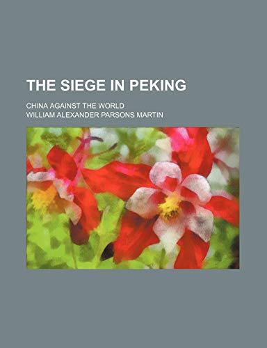 9781154070781: The Siege in Peking; China Against the World