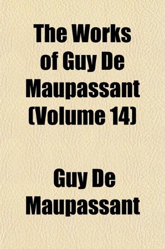 The Works of Guy de Maupassant (Volume 14) (1154071138) by Guy de Maupassant