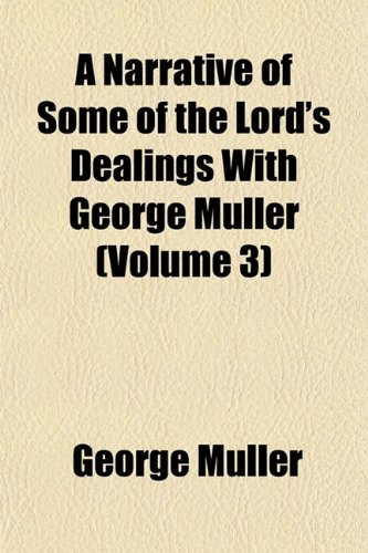 A Narrative of Some of the Lord's Dealings With George Müller (Volume 3) (1154073815) by George Müller