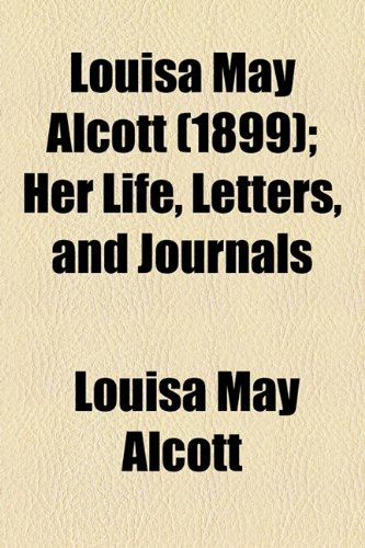 Louisa May Alcott (Volume 1899); Her Life, Letters, and Journals (1154084736) by Alcott, Louisa May