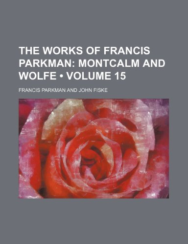 The Works of Francis Parkman (Volume 15); Montcalm and Wolfe (9781154092370) by Francis Parkman
