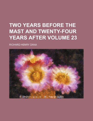 9781154099546: Two Years Before the Mast and Twenty-four Years After Volume 23