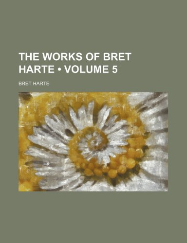 The Works of Bret Harte (Volume 5) (1154104508) by Harte, Bret
