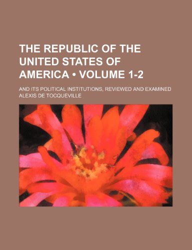 9781154116618: The Republic of the United States of America (Volume 1-2); And Its Political Institutions, Reviewed and Examined