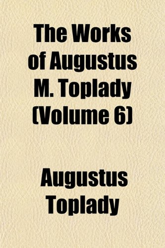 9781154118001: The Works of Augustus M. Toplady (Volume 6)