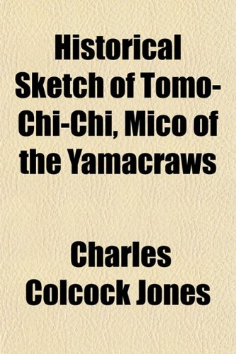 9781154123784: Historical Sketch of Tomo-Chi-Chi, Mico of the Yamacraws