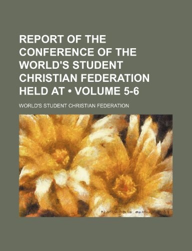 9781154126471: Report of the Conference of the World's Student Christian Federation Held At (Volume 5-6)