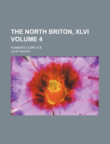 9781154128192: The North Briton, XLVI Volume 4; numbers complete