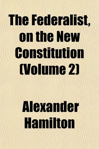 9781154128345: The Federalist, on the New Constitution (Volume 2)