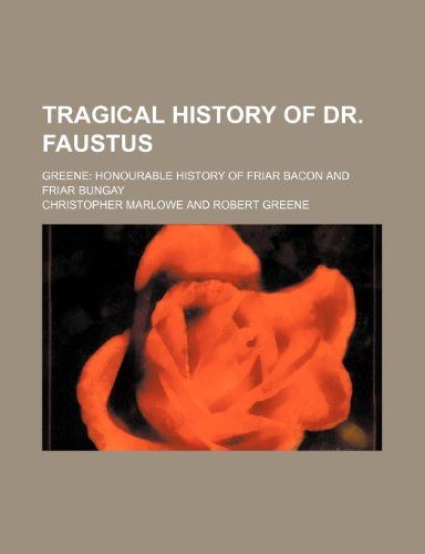 Tragical history of Dr. Faustus; Greene Honourable history of Friar Bacon and Friar Bungay (115413136X) by Christopher Marlowe