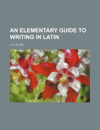 An Elementary Guide to Writing in Latin (1154150623) by J.h. Allen