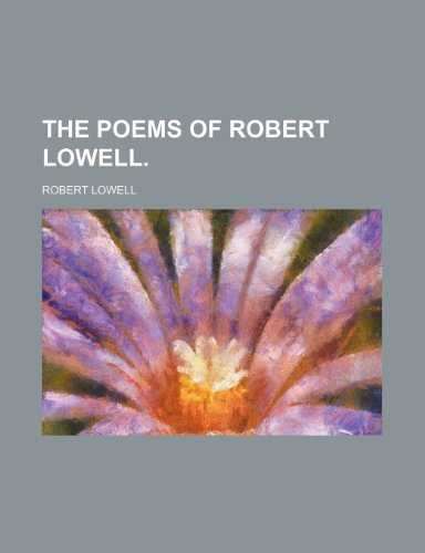 THE POEMS OF ROBERT LOWELL. (9781154152203) by Lowell, Robert