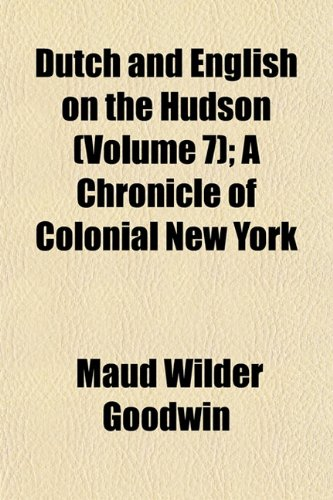 9781154158212: Dutch and English on the Hudson (Volume 7); A Chronicle of Colonial New York