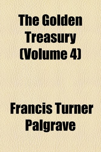 The Golden Treasury (Volume 4) (1154163776) by Palgrave, Francis Turner