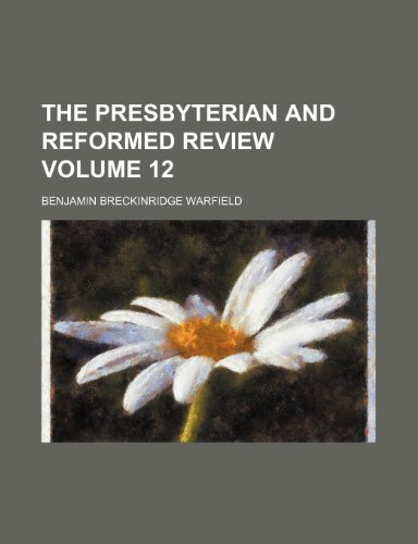 The Presbyterian and reformed review Volume 12 (1154165051) by Benjamin Breckinridge Warfield