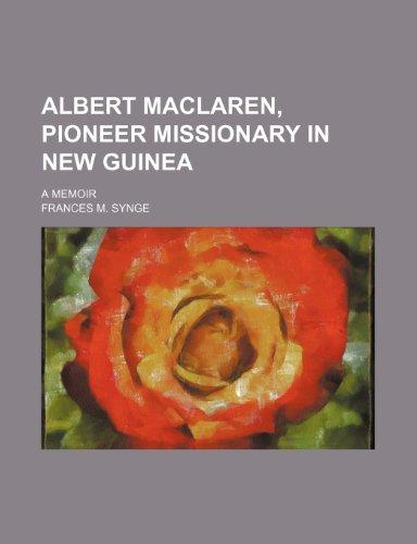Albert Maclaren, Pioneer Missionary in New Guinea; A Memoir.: FRANCES M SYNGE.