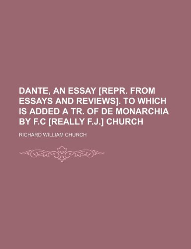 9781154177312: Dante, an Essay [Repr. From Essays and Reviews]. to Which Is Added a Tr. of de Monarchia by F.c [Really F.j.] Church