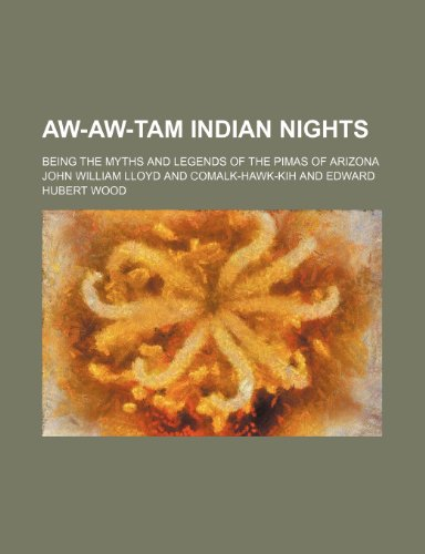 9781154177961: Aw-aw-tam Indian nights; being the myths and legends of the Pimas of Arizona
