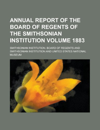 9781154189377: Annual Report of the Board of Regents of the Smithsonian Institution Volume 1883