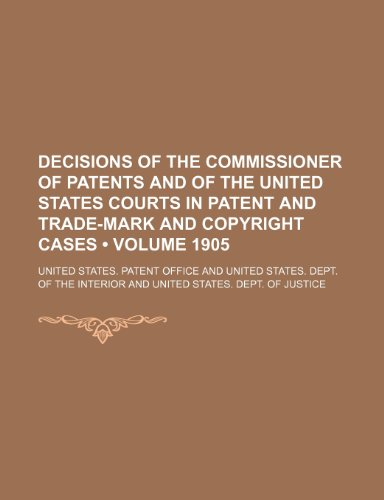 9781154189605: Decisions of the Commissioner of Patents and of the United States Courts in Patent and Trade-Mark and Copyright Cases (Volume 1905)
