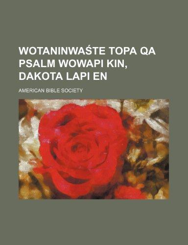 Wotaninwaste Topa qa Psalm Wowapi Kin, Dakota Lapi en (1154194566) by Society, American Bible