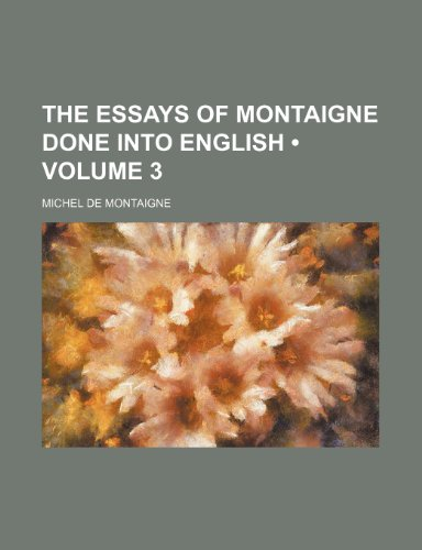 The Essays of Montaigne Done Into English (Volume 3) (1154198553) by Michel de Montaigne