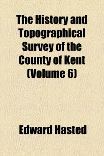 The History and Topographical Survey of the County of Kent (Volume 6) (9781154199086) by Hasted, Edward