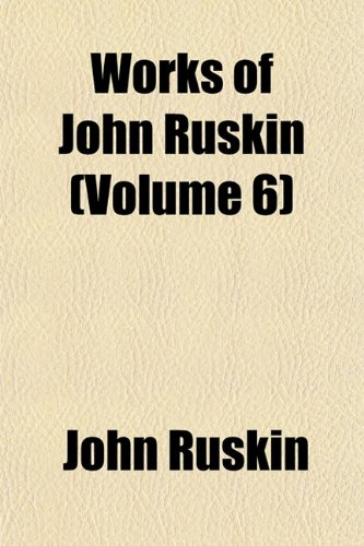 Works of John Ruskin (Volume 6) (1154201899) by John Ruskin