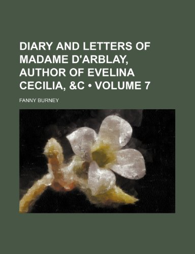 Diary and Letters of Madame D'Arblay, Author of Evelina Cecilia, &C (Volume 7) (115420300X) by Frances Burney