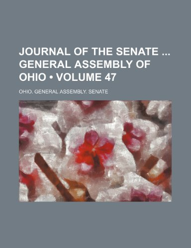 9781154204698: Journal of the Senate General Assembly of Ohio (Volume 47)