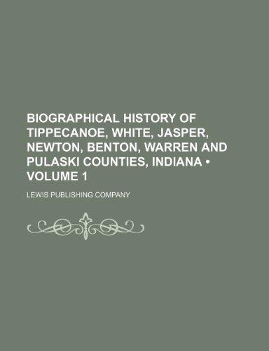 9781154225921: Biographical History of Tippecanoe, White, Jasper, Newton, Benton, Warren and Pulaski Counties, Indiana (Volume 1)