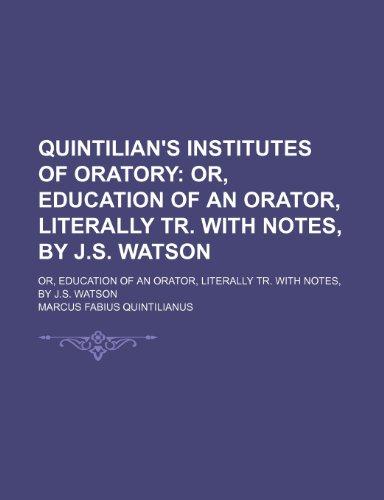Quintilian's Institutes of Oratory; Or, Education of: Marcus Fabius Quintilianus