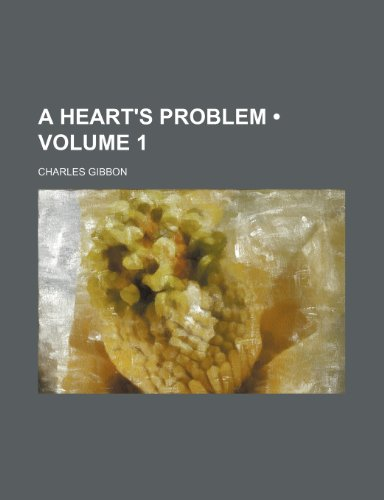9781154263282: A Heart's Problem (Volume 1)