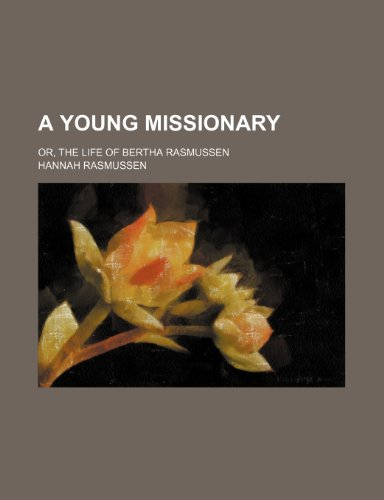 9781154298901: A young missionary; or, The life of Bertha Rasmussen