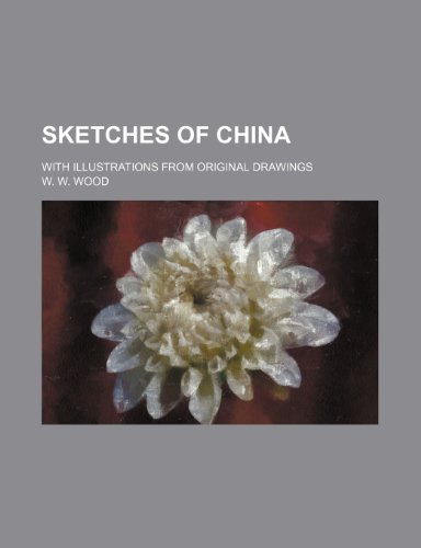 9781154311853: Sketches of China; With Illustrations From Original Drawings