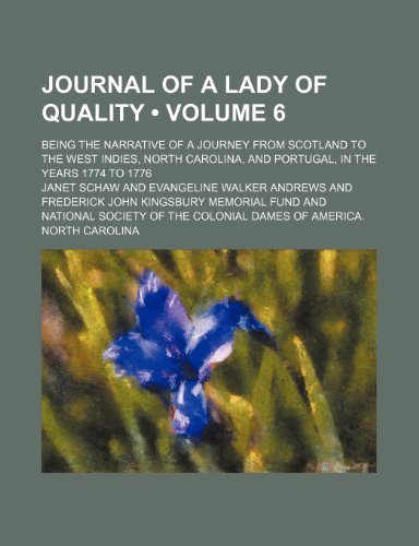 9781154324310: Journal of a Lady of Quality (Volume 6); Being the Narrative of a Journey From Scotland to the West Indies, North Carolina, and Portugal, in the Years 1774 to 1776