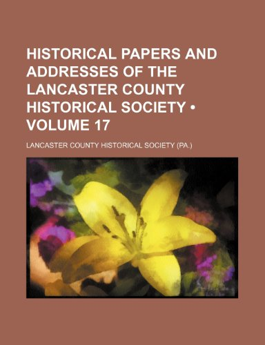 9781154343014: Historical Papers and Addresses of the Lancaster County Historical Society (Volume 17)