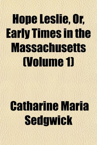 9781154358322: Hope Leslie, Or, Early Times in the Massachusetts (Volume 1)