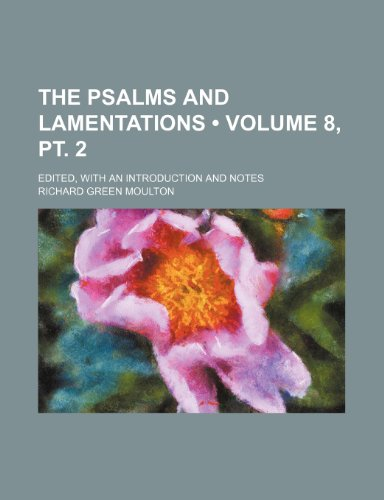 The Psalms and Lamentations (Volume 8, pt. 2); Edited, With an Introduction and Notes (1154360806) by Richard Green Moulton