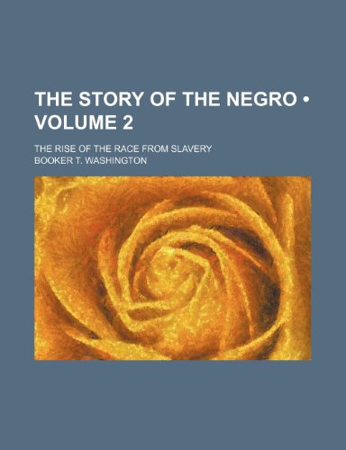 9781154364903: The Story of the Negro (Volume 2); The Rise of the Race from Slavery
