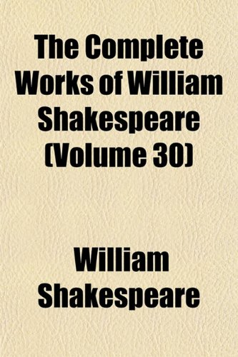 9781154370355: The Complete Works of William Shakespeare (Volume 30)