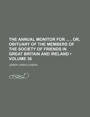 9781154373264: The Annual Monitor for , Or, Obituary of the Members of the Society of Friends in Great Britain and Ireland (Volume 36)