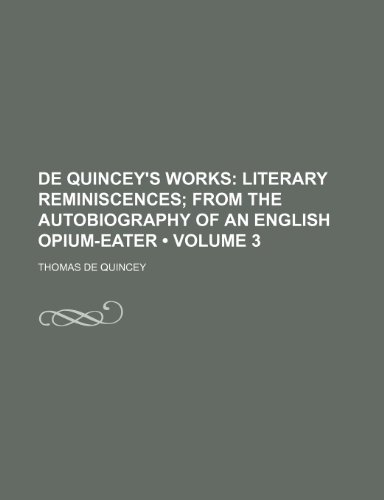 9781154401585: de Quincey's Works (Volume 3); Literary Reminiscences from the Autobiography of an English Opium-Eater