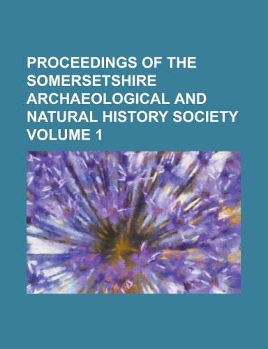 9781154406412: Proceedings of the Somersetshire Archaeological and Natural History Society Volume 1