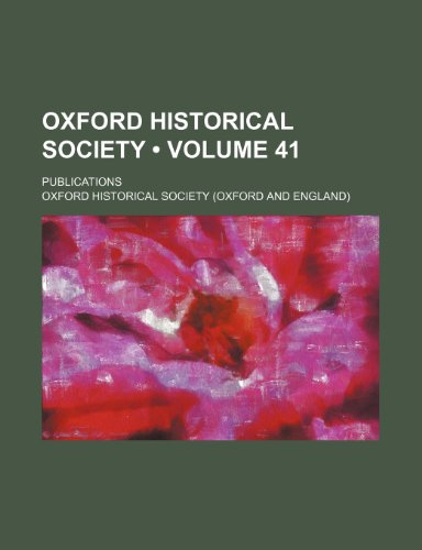 9781154406894: Oxford Historical Society (Volume 41); Publications