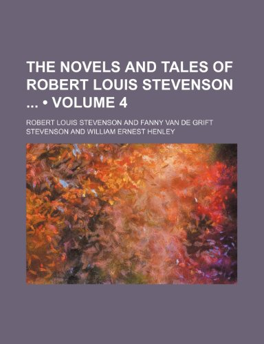 The Novels and Tales of Robert Louis Stevenson (Volume 4) (1154414930) by Stevenson, Robert Louis