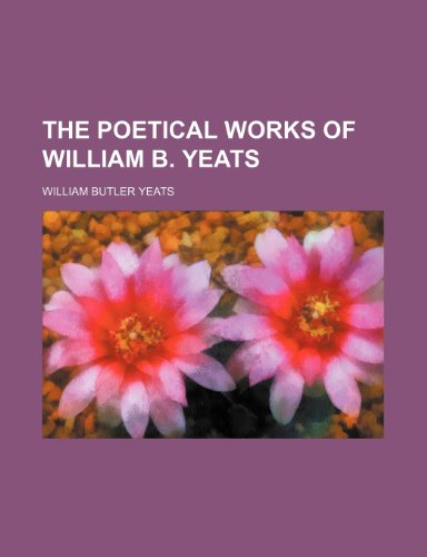 9781154415315: The Poetical Works of William B. Yeats
