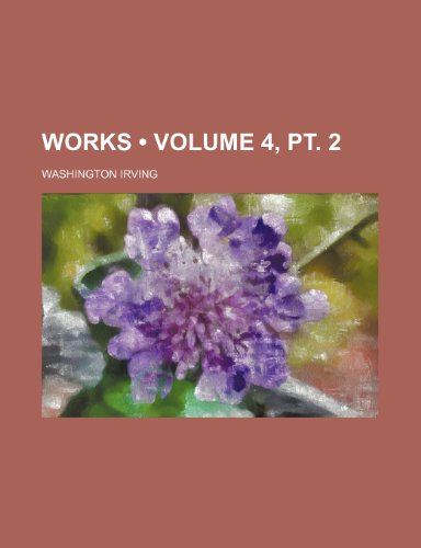 Works (Volume 4, pt. 2) (9781154418101) by Irving, Washington